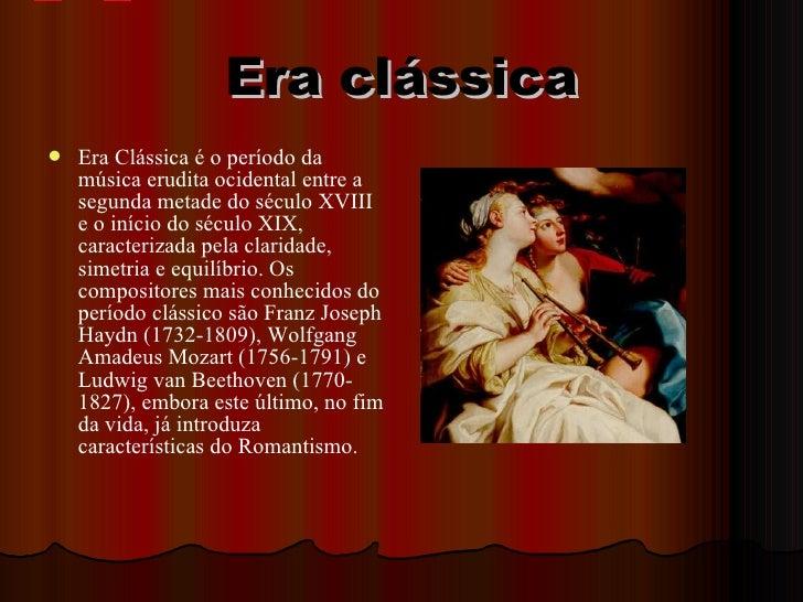 Era clássica    Era Clássica é o período da     música erudita ocidental entre a     segunda metade do século XVIII     e...