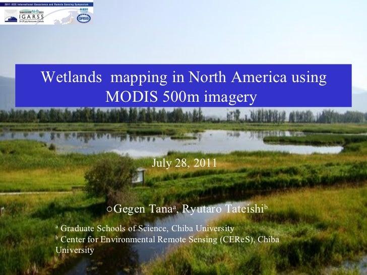 Wetlands   mapping in North America using MODIS 500m imagery  July 28, 2011 ○ Gegen  Tana a , Ryutaro Tateishi b a  Gradua...