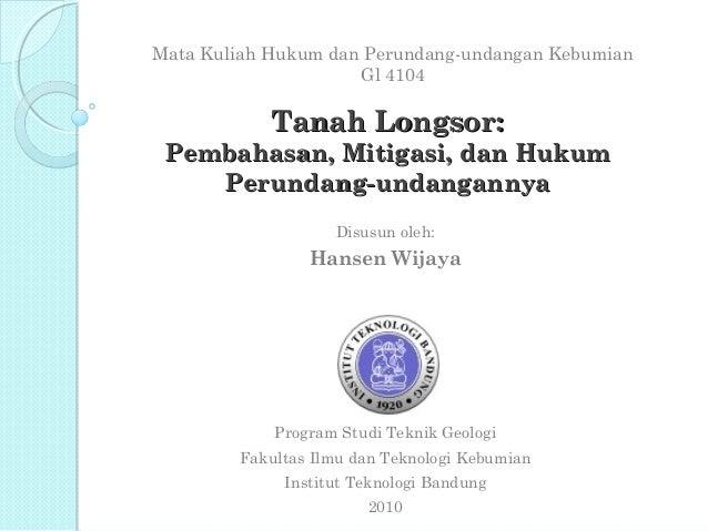 Mata Kuliah Hukum dan Perundang-undangan Kebumian                     Gl 4104            Tanah Longsor: Pembahasan, Mitiga...