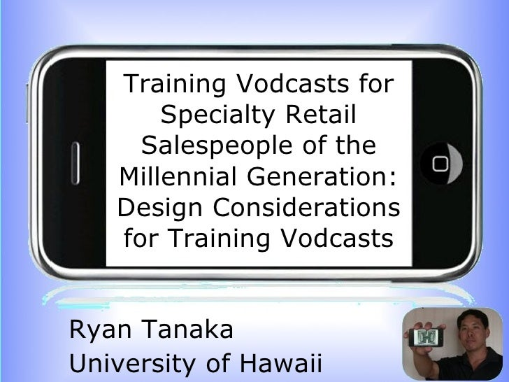 Training Vodcasts for Specialty Retail Salespeople of the Millennial Generation: Design Considerations for Training Vodcas...