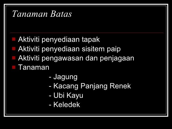 Tanaman Batas <ul><li>Aktiviti penyediaan tapak </li></ul><ul><li>Aktiviti penyediaan sisitem paip </li></ul><ul><li>Aktiv...