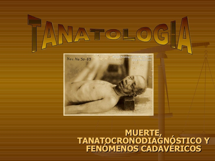 MUERTE, TANATOCRONODIAGNÓSTICO Y FENÓMENOS CADAVÉRICOS TANATOLOGIA