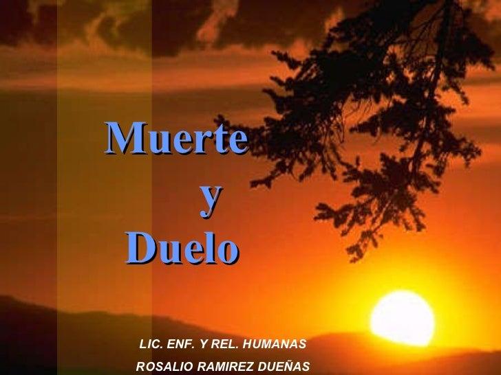 Muerte  y Duelo LIC. ENF. Y REL. HUMANAS ROSALIO RAMIREZ DUEÑAS