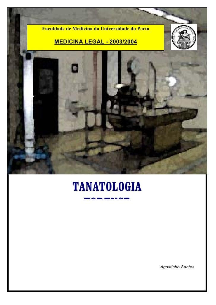 Faculdade de Medicina da Universidade do Porto       MEDICINA LEGAL - 2003/2004                  TANATOLOGIA              ...