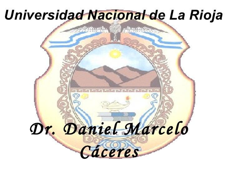 Dr. Daniel Marcelo Cáceres Universidad Nacional de La Rioja