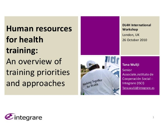 Human resources for health training: An overview of training priorities and approaches Tana Wuliji Senior Associate,nstitu...