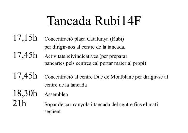 Tancada Rubí14F17,15h   Concentració plaça Catalunya (Rubí)         per dirigir-nos al centre de la tancada.17,45h   Activ...