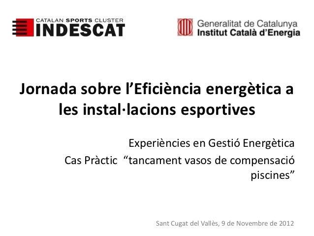 Jornada sobre l'Eficiència energètica a     les instal·lacions esportives                   Experiències en Gestió Energèt...