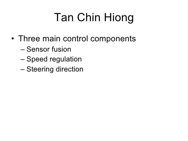 Tan Chin Hiong <ul><li>Three main control components </li></ul><ul><ul><li>Sensor fusion </li></ul></ul><ul><ul><li>Speed ...