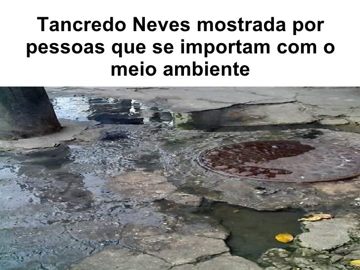 Tancredo Neves mostrada por pessoas que se importam com o meio ambiente