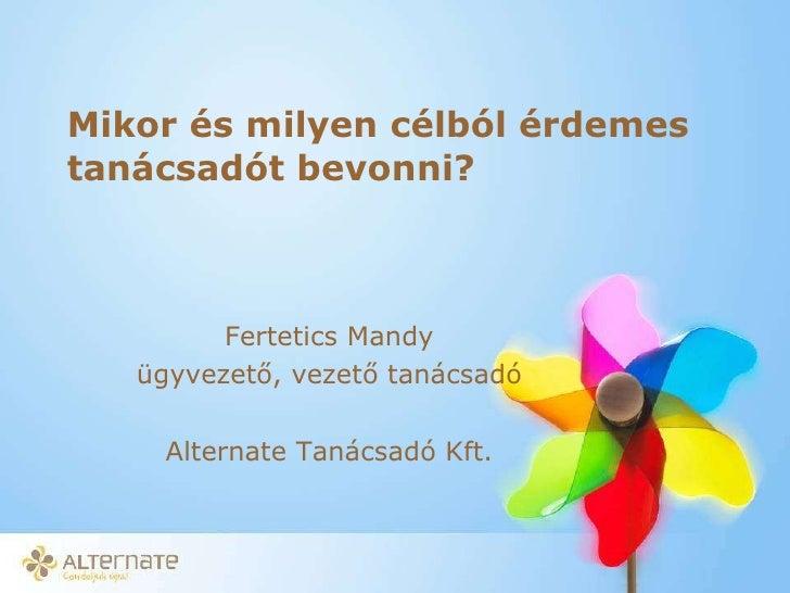 Mikor és milyen célból érdemes tanácsadót bevonni?  Fertetics Mandy ügyvezető, vezető tanácsadó Alternate Tanácsadó Kft.