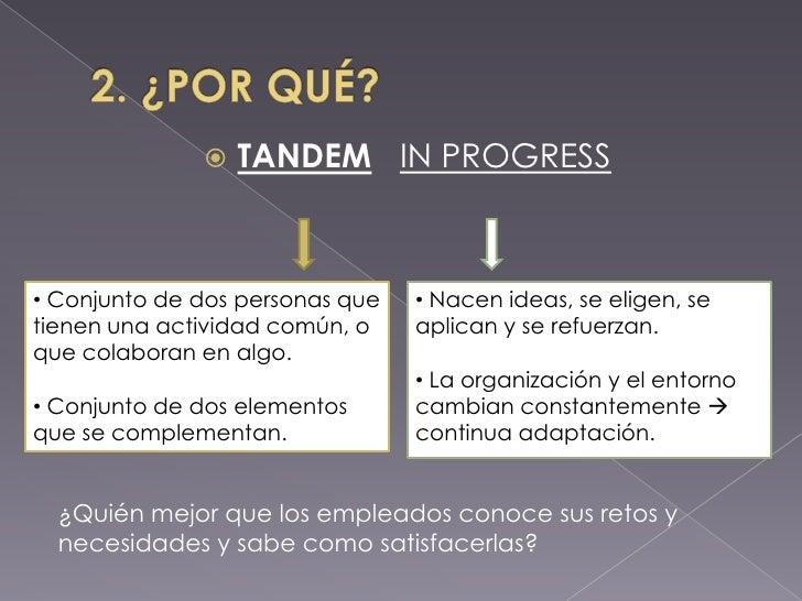 2. ¿POR QUÉ?<br />TANDEMIN PROGRESS<br /><ul><li>Nacen ideas, se eligen, se aplican y se refuerzan.
