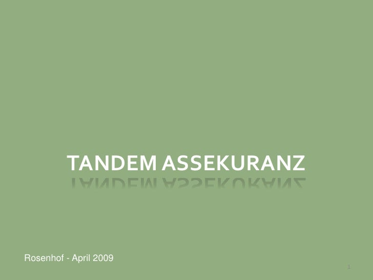 TANDEM ASSEKURANZ<br />Rosenhof - April 2009<br />1<br />