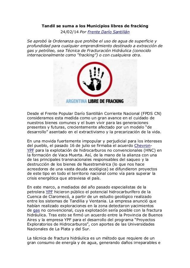 Tandil se suma a los Municipios libres de fracking 24/02/14 Por Frente Darío Santillán Se aprobó la Ordenanza que prohíbe ...