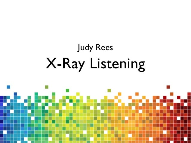 X-Ray Listening Judy Rees