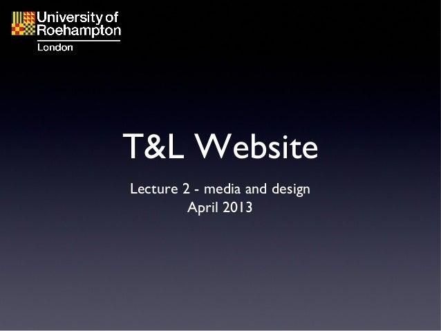T&L WebsiteLecture 2 - media and designApril 2013