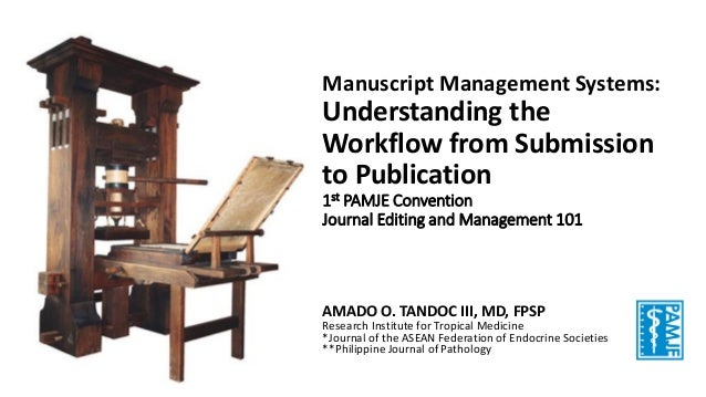 Manuscript Management Systems: Understanding the Workflow from Submission to Publication 1st PAMJE Convention Journal Edit...