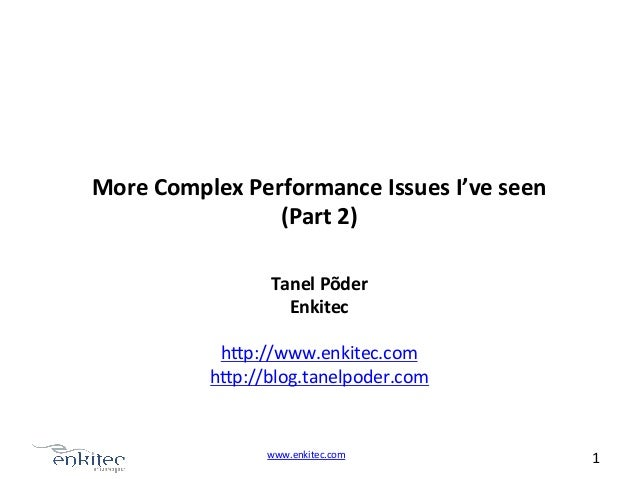 More	   Complex	   Performance	   Issues	   I've	   seen	    (Part	   2)	    Tanel	   Põder	    Enkitec	    	    h.p://www...