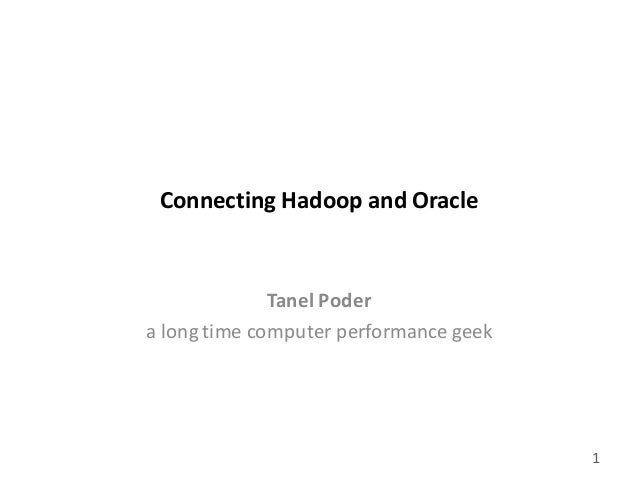 gluent.com 1 Connecting	   Hadoop	   and	   Oracle Tanel	   Poder a	   long	   time	   computer	   performance	   geek