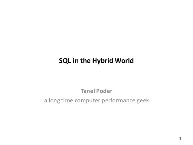gluent.com 1 SQL	   in	   the	   Hybrid	   World Tanel	   Poder a	   long	   time	   computer	   performance	   geek