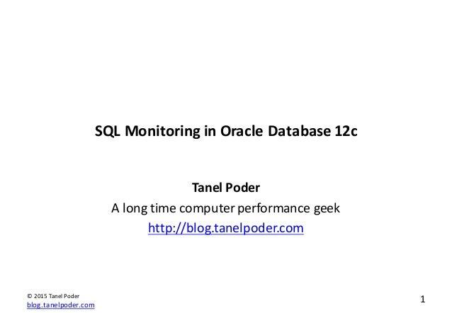 blog.tanelpoder.com 1©  2015  Tanel  Poder SQL  Monitoring  in  Oracle  Database  12c Tanel  Poder A  ...