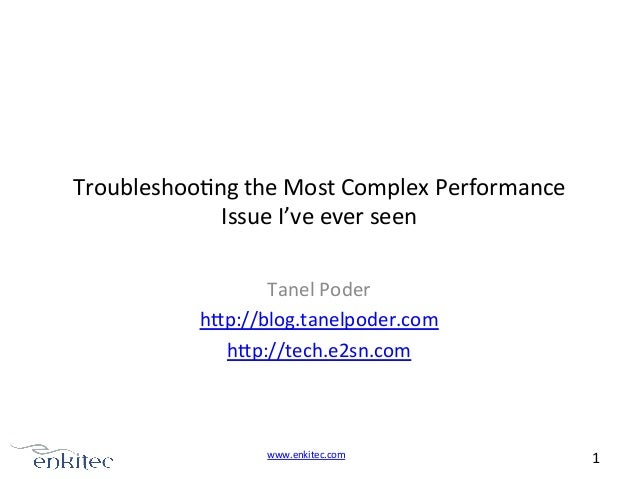 Troubleshoo4ng	   the	   Most	   Complex	   Performance	    Issue	   I've	   ever	   seen	    Tanel	   Poder	    hAp://blo...