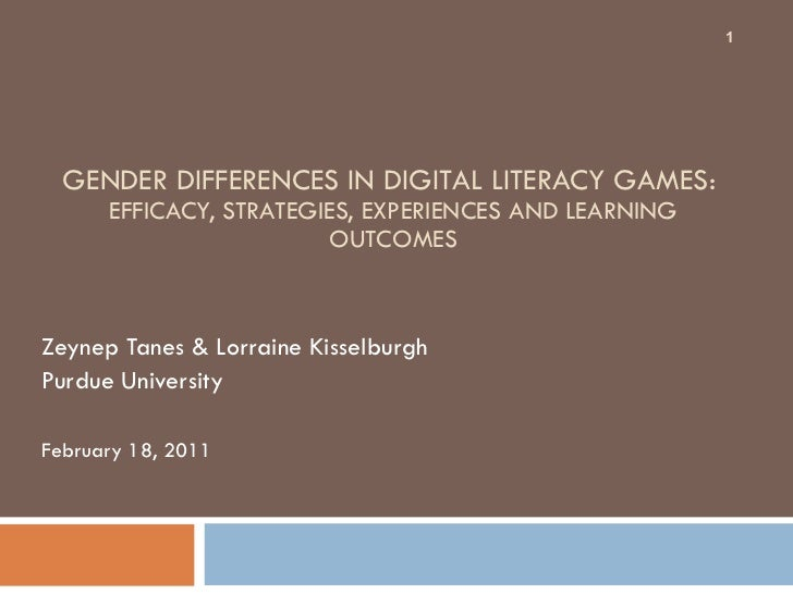 GENDER DIFFERENCES IN DIGITAL LITERACY GAMES:  EFFICACY, STRATEGIES, EXPERIENCES AND LEARNING OUTCOMES Zeynep Tanes & Lorr...
