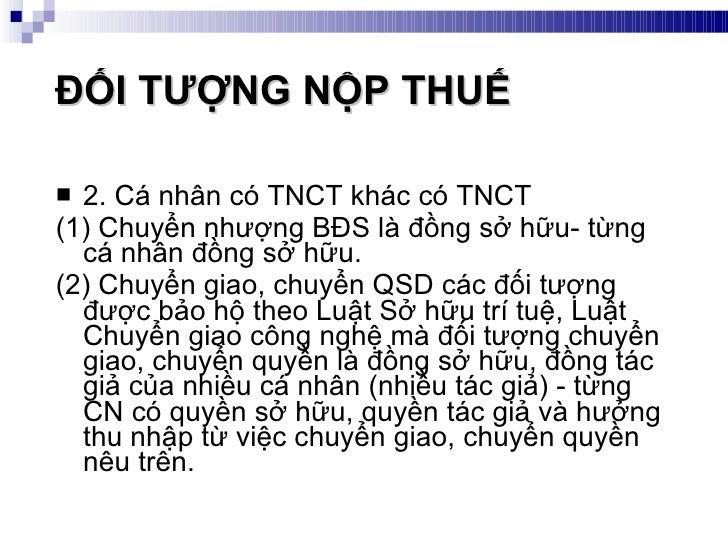 ĐỐI TƯỢNG NỘP THUẾ   <ul><li>2. Cá nhân có TNCT khác có TNCT </li></ul><ul><li>(1) Chuyển nhượng BĐS là đồng sở hữu- từng ...