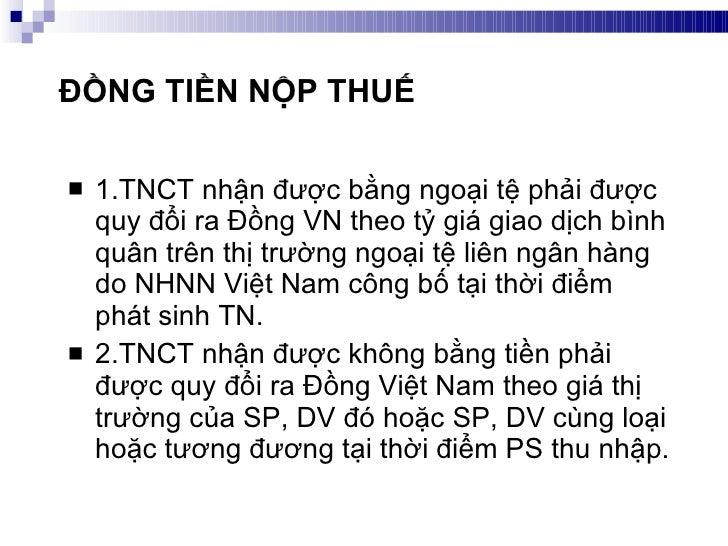 ĐỒNG TIỀN NỘP THUẾ <ul><li>1.TNCT nhận được bằng ngoại tệ phải được quy đổi ra Đồng VN theo tỷ giá giao dịch bình quân trê...