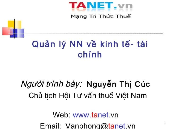 Quản lý NN về kinh tế- tài           chínhNgười trình bày: Nguyễn Thị Cúc Chủ tịch Hội Tư vấn thuế Việt Nam      Web: www....