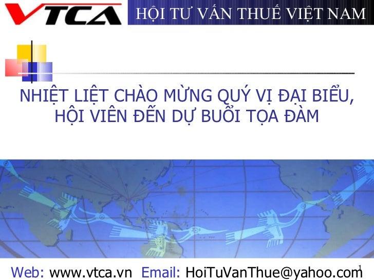 NHIỆT LIỆT CHÀO MỪNG QUÝ VỊ ĐẠI BIỂU, HỘI VIÊN ĐẾN DỰ BUỔI TỌA ĐÀM Web:   www.vtca.vn   Email:   [email_address] HỘI TƯ VẤ...