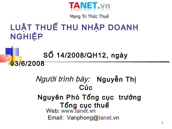 LUẬT THUẾ THU NHẬP DOANHNGHIỆP         SỐ 14/2008/QH12, ngày03/6/2008      Người trình bày: Nguyễn Thị                Cúc ...