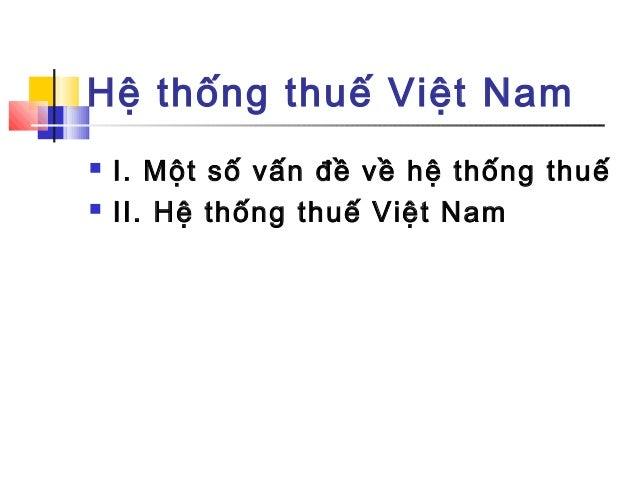 Hệ thống thuế Việt Nam  I. Một số vấn đề về hệ thống thuế  II. Hệ thống thuế Việt Nam
