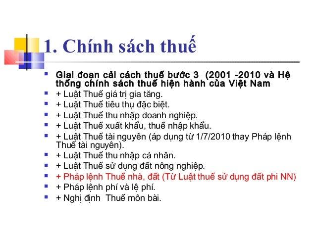 1. Chính sách thuế  Giai đoạn cải cách thuế bước 3 (2001 -2010 và Hệ thống chính sách thuế hiện hành của Việt Nam  + Luậ...