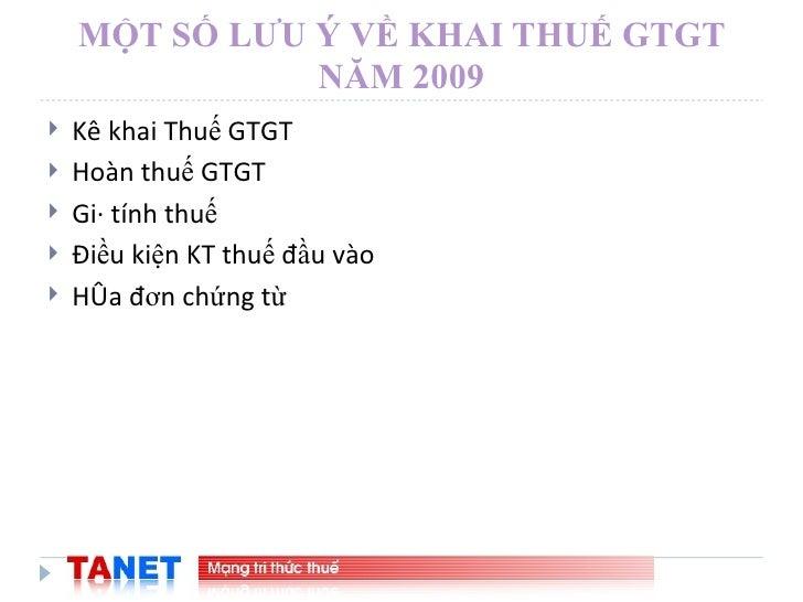 MỘT SỐ LƯU Ý VỀ KHAI THUẾ GTGT NĂM 2009 <ul><li>Kê khai Thuế GTGT </li></ul><ul><li>Hoàn thuế GTGT  </li></ul><ul><li>Giá ...