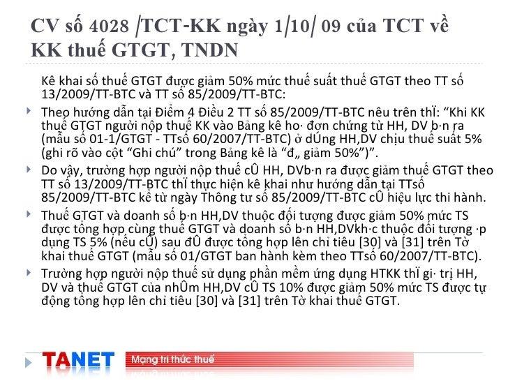 CV số 4028 /TCT-KK ngày 1/10/ 09 của TCT về KK thuế GTGT, TNDN  <ul><li>Kê khai số thuế GTGT được giảm 50% mức thuế suất t...