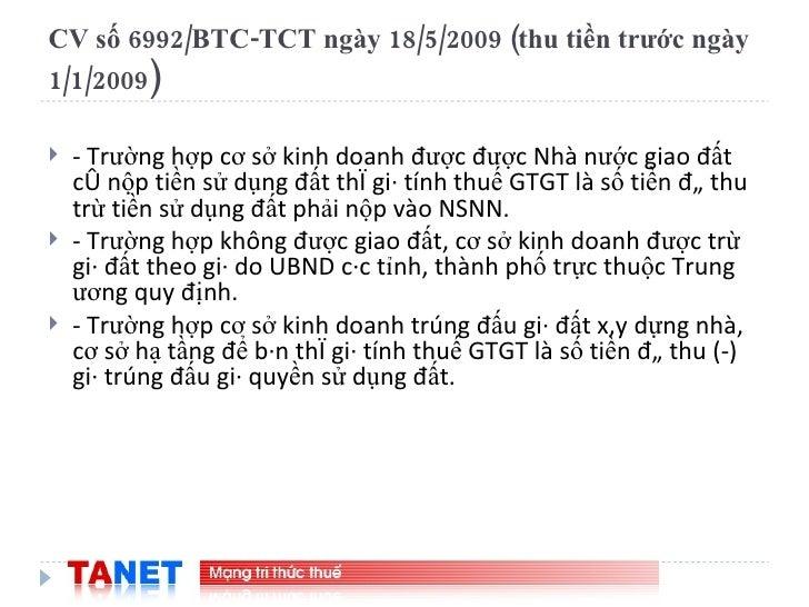 CV số 6992/BTC-TCT ngày 18/5/2009 (thu tiền trước ngày 1/1/2009 ) <ul><li>- Trường hợp cơ sở kinh doanh được được Nhà nước...