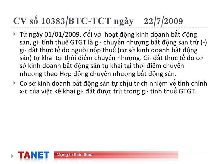 CV số 10383/BTC-TCT ngày  22/7/2009 <ul><li>Từ ngày 01/01/2009, đối với hoạt động kinh doanh bất động sản, giá tính thuế G...
