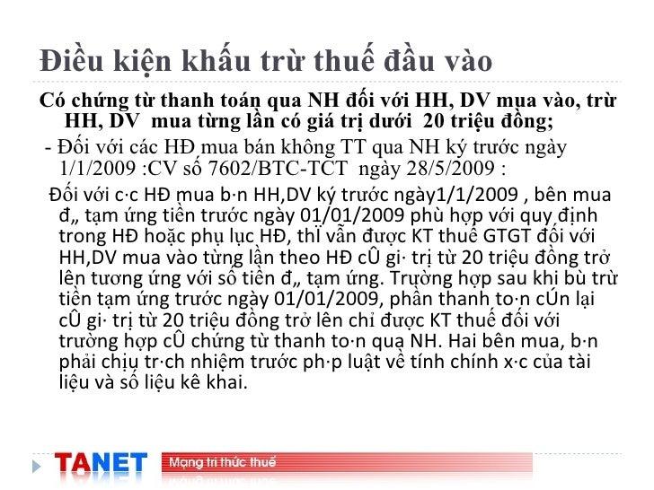 Điều kiện khấu trừ thuế đầu vào <ul><li>Có chứng từ thanh toán qua NH đối với HH, DV mua vào, trừ  HH, DV  mua từng lần có...