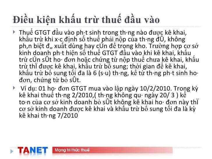 Điều kiện khấu trừ thuế đầu vào <ul><li>Thuế GTGT đầu vào phát sinh trong tháng nào được kê khai, khấu trừ khi xác định số...