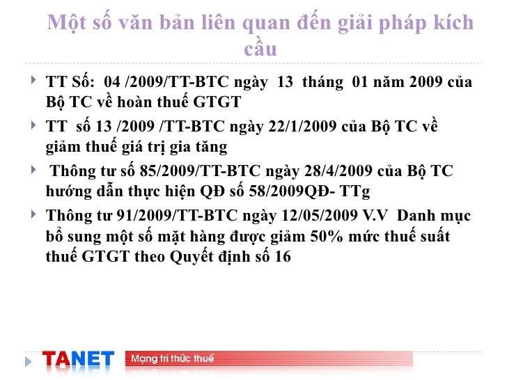 Một số văn bản liên quan đến giải pháp kích cầu <ul><li>TT Số:  04 /2009/TT-BTC ngày  13  tháng  01 năm 2009 của Bộ TC về ...