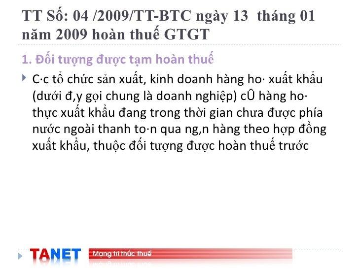 TT Số: 04 /2009/TT-BTC ngày 13  tháng 01 năm 2009 hoàn thuế GTGT <ul><li>1. Đối tượng được tạm hoàn thuế   </li></ul><ul><...