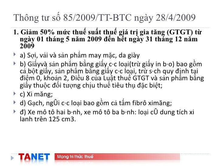Thông tư số 85/2009/TT-BTC ngày 28/4/2009 <ul><li>1. Giảm 50% mức thuế suất thuế giá trị gia tăng (GTGT) từ ngày 01 tháng ...