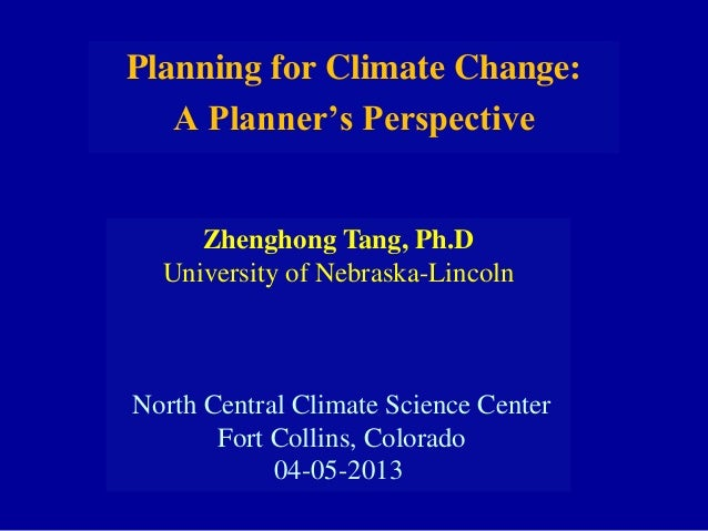 Zhenghong Tang, Ph.DUniversity of Nebraska-LincolnNorth Central Climate Science CenterFort Collins, Colorado04-05-2013Plan...