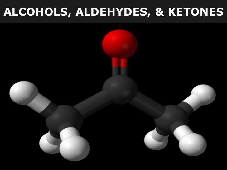 ALCOHOLS, ALDEHYDES, & KETONES