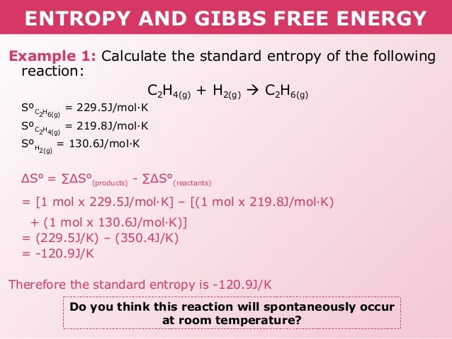 entropy and free energy Gibb's free energy and equilibrium discussion questions in other words, gibb's free energy tends to decrease and entropy tends to increase in a spontaneous reaction three more useful rules have been used in the examples they are.