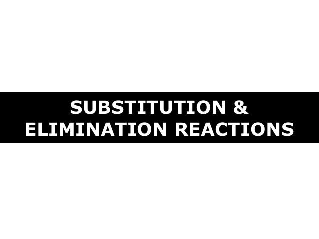 SUBSTITUTION &ELIMINATION REACTIONS