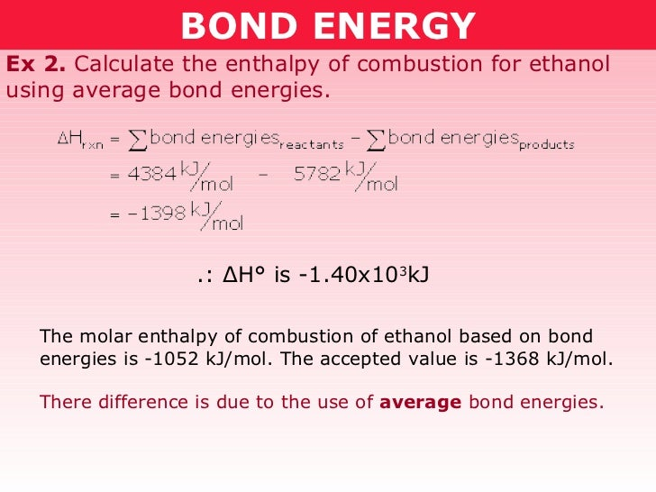 BOND ENERGY Ex 2.  Calculate the enthalpy of combustion for ethanol using average bond energies. The molar enthalpy of com...