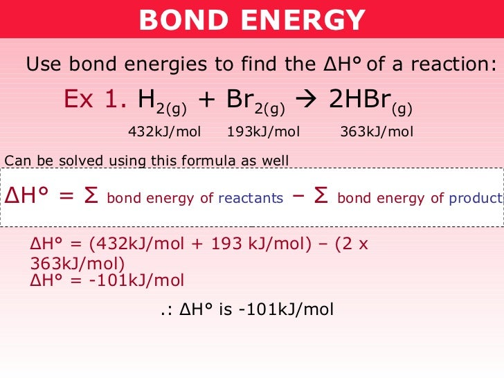 BOND ENERGY Use bond energies to find the  Δ H°   of a reaction: 432kJ/mol  193kJ/mol  363kJ/mol Δ H° =  Σ   bond energy o...