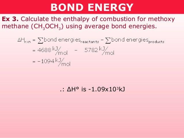 BOND ENERGYEx 3. Calculate the enthalpy of combustion for methoxymethane (CH3OCH3) using average bond energies.           ...